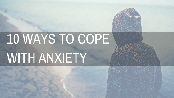 Ten Ways to Cope With Anxiety